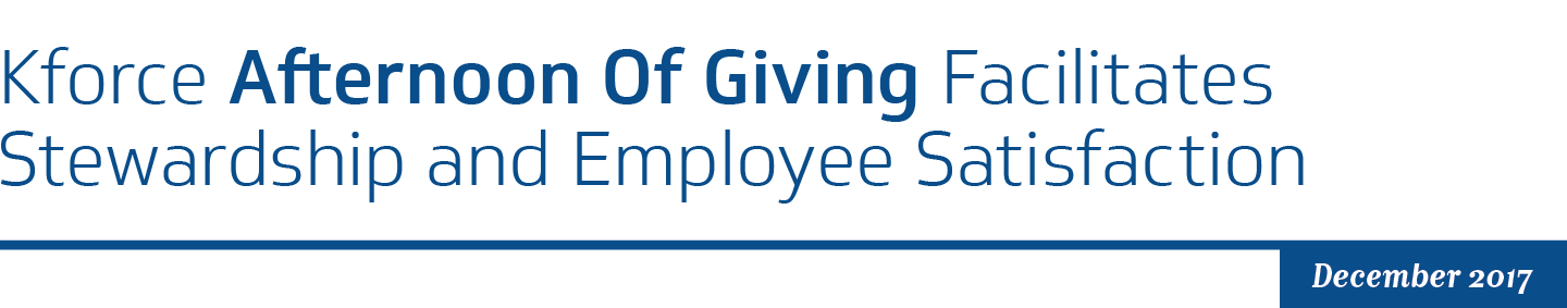 Kforce afternoon of giving facilitates stewardship & employee satisfaction