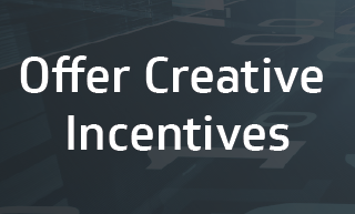 Offer creative incentives