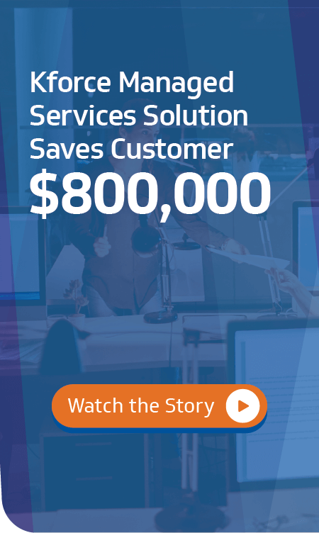 Kforce Managed Services Solution Saves Customer $800k