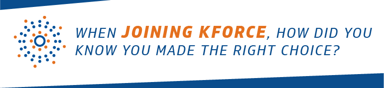 when joining Kforce, how did you know you made the right choice