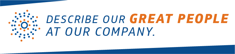 describe our great people at our company