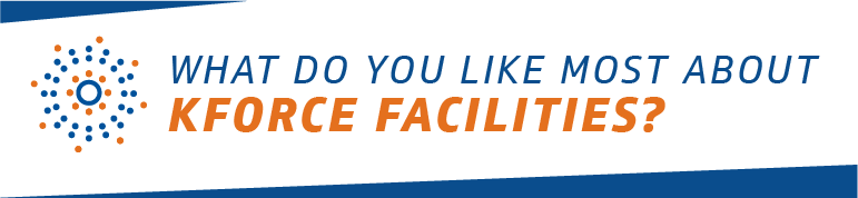 what do you like most about Kforce facilities