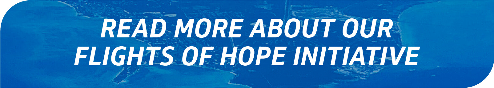 Read more about our flights of hope initiative