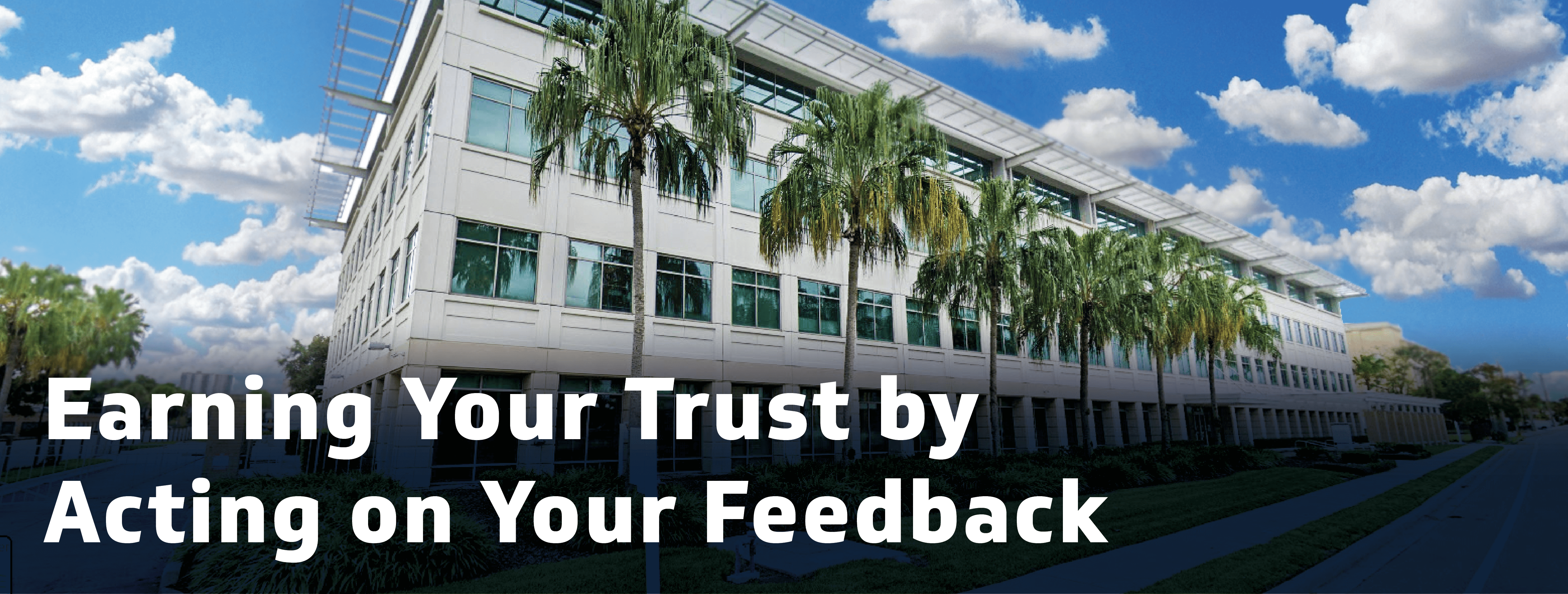 earning your trust by acting on your feedback