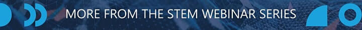 more from the STEM webinar series