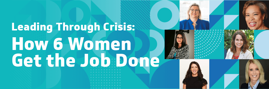 Leading Through Crisis: How 6 Women Get the Job Done
