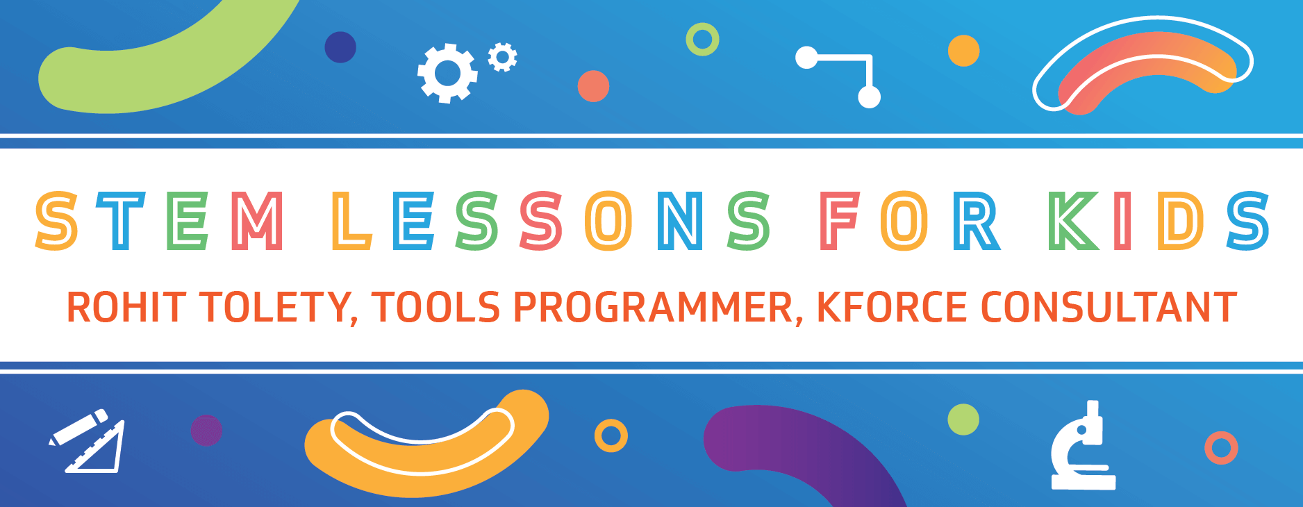 STEM Lessons for Kids Rohit Tolety, Tools Programmer
