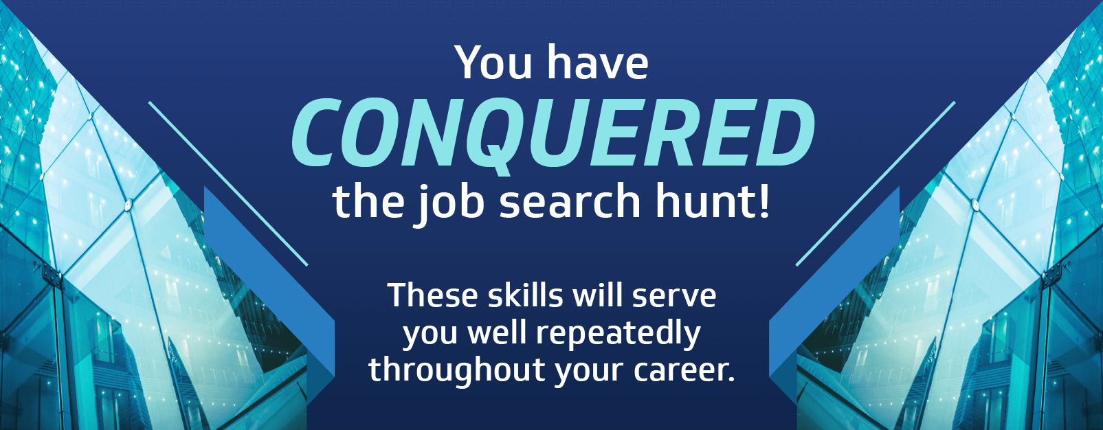 You Have Conquered the Job Search Hunt!