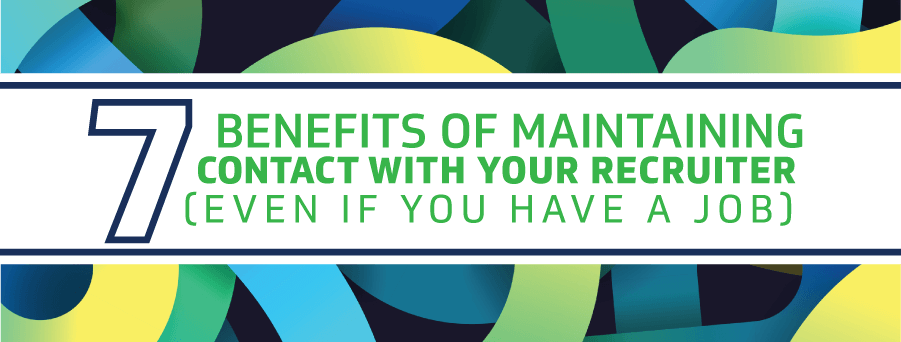 7 Benefits of Maintaining Contact With Your Recruiter Even if You Have a Job
