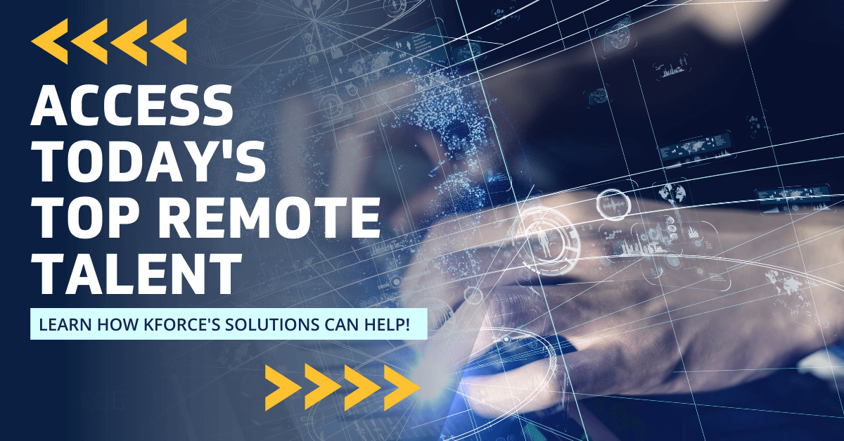 Access today's top remote talent Learn how Kforce's solutions can help