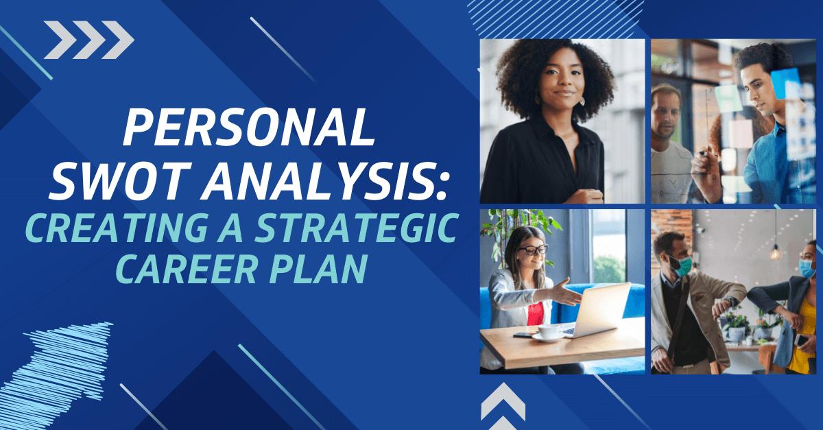 Personal SWOT Analysis: Creating A Strategic Career Plan