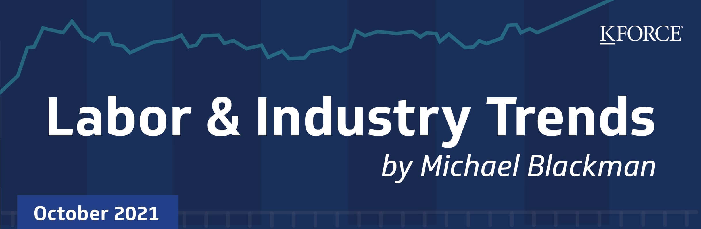 Labor & Industry Trends - October 2021 by Michael Blackman